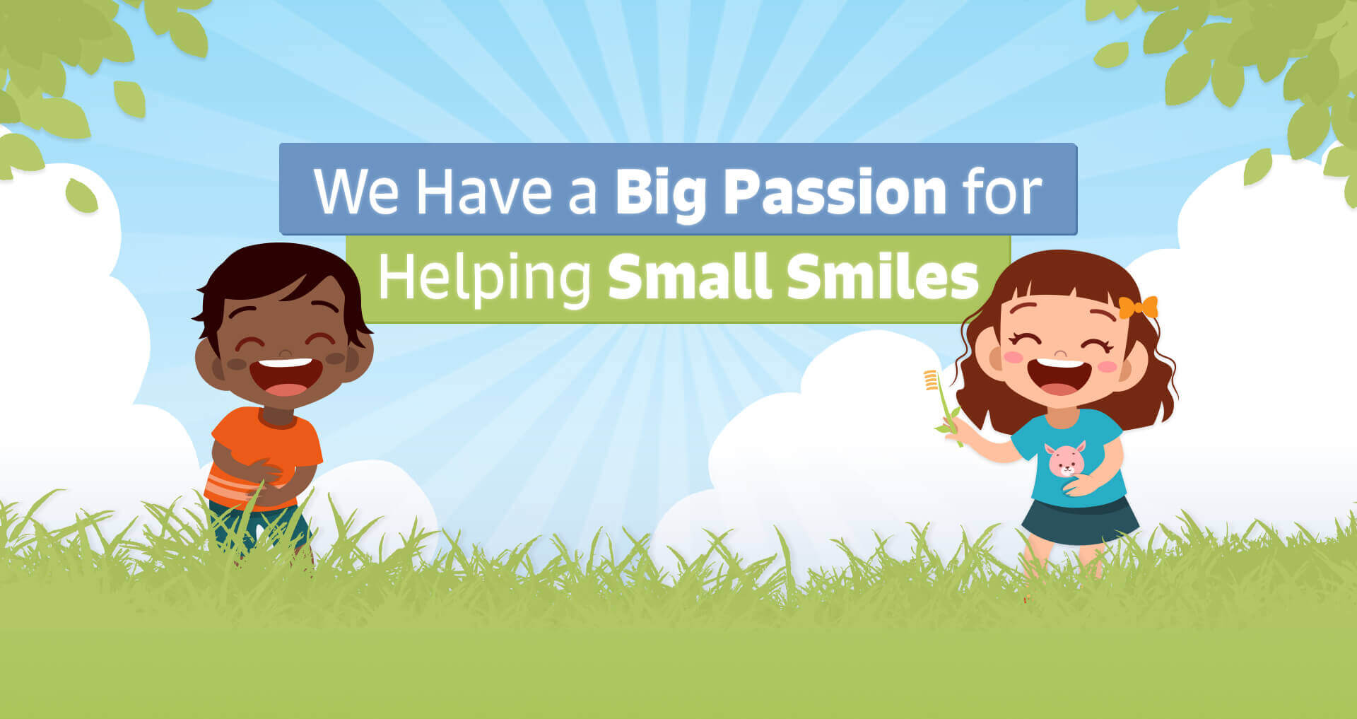 We have a Big Passion for helping Small Smiles